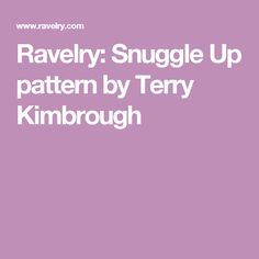 Ravelry: Snuggle Up pattern by Terry Kimbrough