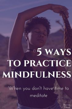 How to practice mindfulness when you don't have the time to meditate. Mindfulness activities to be present and practice mindful living. Practice mindfulness in everyday moments of your life. If you don't have time to meditate. Mindful living, mindfulness, meditate, meditation, mindfulness activities, mindfulness exercises, peace, clear mind, mindfulness techniques Practice mindfulness in everyday moments of your life. If you don't have time to meditate