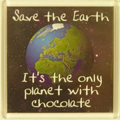 While we might not agree on whether or not to chop down a rain forest, we can all agree that chocolate is important for the success of the human race.