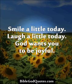 ✞ ✟ BibleGodQuotes.com ✟ ✞ Smile a little today. Laugh a little today. God wants you to be joyful.
