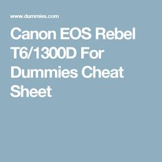 Canon EOS Rebel T6/1300D For Dummies Cheat Sheet