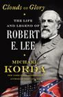 Clouds of Glory: The Life and Legend of Robert E. Lee | Michael Korda | Wild Iris Books - Florida's only Feminist & LGBTQ+ Bookstore!