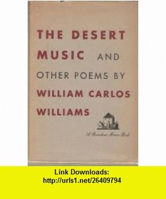 The desert music, and other poems William Carlos Williams ,   ,  , ASIN: B0006ATR58 , tutorials , pdf , ebook , torrent , downloads , rapidshare , filesonic , hotfile , megaupload , fileserve
