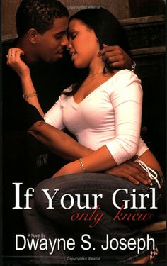 If Your Girl Only Knew: Dwayne S. Joseph