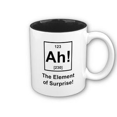 Ah! The Element of Surprise Coffee Mugs by jroota - nerdy but so funny :)