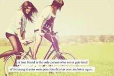 A+true+friend+is+the+only+person+who+never+gets+tired+of+listening+to+your+own+pointless+dramas+over+and+over+again. Picture Quotes.