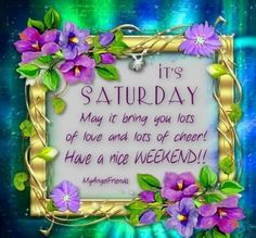 Morning Blessings, Good Morning Wishes, Happy Saturday Quotes, Friday Saturday Sunday, Happy Birthday Wishes Cake, Weekend Fun, Beautiful Rose Flowers, Picture Sharing, Give Thanks