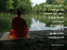 Geloof niet alles wat je ziet. Geloof niet alles wat je denkt. Aanvaard de realiteit zoals ze is. In die #stilte vind jij jezelf...