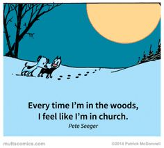Every time I'm in the woods, I feel like I'm in church. -Pete Seeger #muttscomics #quote #mutts #nature #mooch #earl