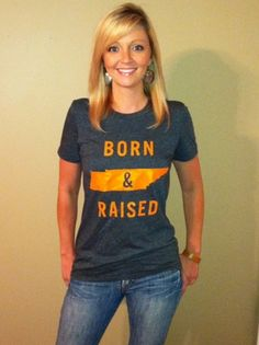 I am proud to be born and raised in Tennessee.