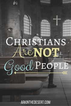 Christians are NOT good people, the scandalous truth that no one wants to believe.