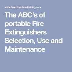 The ABC's of portable Fire Extinguishers Selection, Use and Maintenance