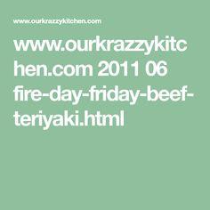 www.ourkrazzykitchen.com 2011 06 fire-day-friday-beef-teriyaki.html