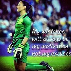 """My mistakes will always be my motivation. Not my excuses."" A little wisdom from soccer goalie Hope Solo. Goalie Quotes, Football Quotes, Sport Quotes, Athlete Quotes, Hockey Quotes, Basketball Quotes, Soccer Goalie, Soccer Memes, Soccer Players"