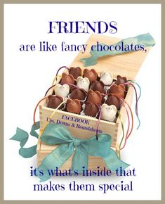 Friends are like fancy chocolates, it's what's inside that makes them special