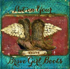 Put on Your Brave Girl Boots - Sign up for Daily Truths at bravegirlsclub.com