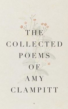 The Collected Poems of Amy Clampitt.