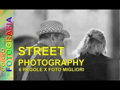 Corso di fotografia - Street photography tutorial italiano - 6 regole per foto migliori ep 1 - YouTube