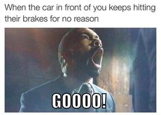 Constant braking: | 21 Pictures That Are Too Real For People Who Hate Driving