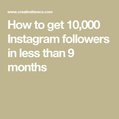 How to get 10,000 Instagram followers in less than 9 months