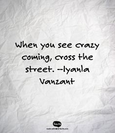 when you see crazy coming, cross the street // iyanla vanzant Words Quotes, Wise Words, Me Quotes, Sayings, Great Quotes, Quotes To Live By, Inspirational Quotes, Confused Love, Iyanla Vanzant