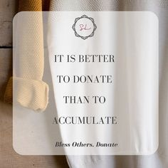 It is Better to DONATE than to Accumulate. #Donate #BlessOthers