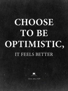 Iyimser olmayı seç, Bu seni iyi his ettirir.