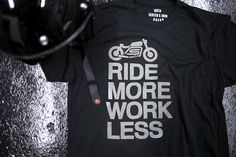 Ride More Work Less.  A Cafe Racer Bobber Chopper Cruiser Sportbike Motorcycle Inspired Tshirt design from Scotch and Iron.