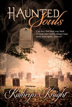 Haunted Souls, by Kathryn Knight, is a tale about forgiving and loving yourself, despite the guilt that weighs you down.