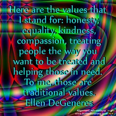 I stand for traditional values! #Ellen DeGeneres #quotes #theellenshow
