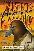 """Albert of Adelaide  Author:Howard Anderson  Publisher:New York : Twelve, 2012.  Edition/Format: Book : Fiction : English : 1st edView all editions and formats   Summary:""""Having escaped from Australia's Adelaide Zoo, an orphaned platypus named Albert embarks on a journey through the outback in search of """"Old Australia,"""" a rumored land of liberty, promise, and peace. What he will find there, however, away from the safe confinement of his enclosure for the first time since his earliest…"""