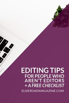 Editing tips for writers who aren't editors, and a free checklist so you can revise your #NaNoWriMo novel accurately and get it nice and polished! #editing #writingtips #revise