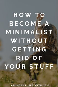Getting uncluttered takes some serious work, but it becomes much easier once you've made these important mindset shifts. How to become a minimalist without getting rid of yours stuff. | #minimalism #howtodeclutteryourhome