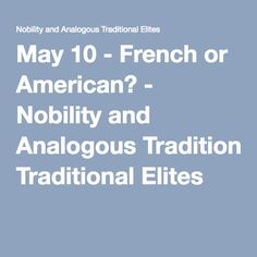 May 10 - French or American? - Nobility and Analogous Traditional Elites
