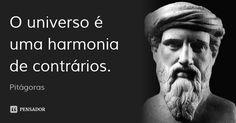 O universo é uma harmonia de contrários. — Pitágoras