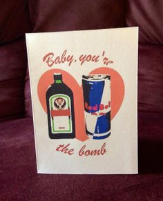 Baby You're the Bomb Funny Valentine Jagermeister and Redbull Jager Bomb by YoureCraftingMeSmalz, $3.00
