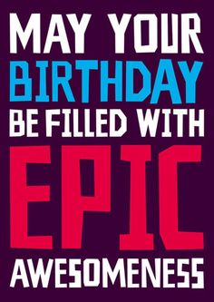 May Your Birthday Be Filled With Epic Awesomeness Card Happy Birthday Quotes For Friends, Happy Birthday Wishes Quotes, Happy Birthday Sister, Happy Birthday Funny, Happy Birthday Images, Funny Birthday Cards, Birthday Greetings, Wish Quotes, Funny Quotes
