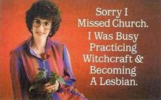 I'm going to have to tell this to mom next time I miss church.  Haha!  I don't think she'll laugh...