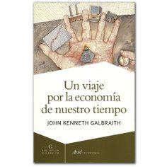 Libro Un viaje por la economía de nuestro tiempo -  John Kenneth Galbraith - Grupo Planeta  http://www.librosyeditores.com/tiendalemoine/3550-un-viaje-por-la-economia-de-nuestro-tiempo-9788434407275.html  Editores y distribuidores