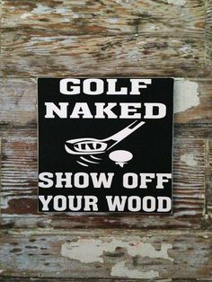 Golf Naked. Show Off Your Wood Sign 12x12 on Etsy, $28.00