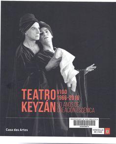 Teatro Keyzán : 50 anos de creación escénica 1966-2016 : [exposición], Casa das Artes, [Vigo], do 14 de abril ao 29 de maio de 2016 / [textos, Abel Caballero Álvarez ... (et al.)]