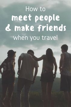 How to make friends and meet people when you travel! Meeting friends on the road is one of the best parts of traveling. Making friends when you travel can be super easy too - check this out!