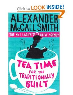 Tea Time For The Traditionally Built: The No.1 Ladies Detective Agency, Book 10 Alexander McCall Smith: Books