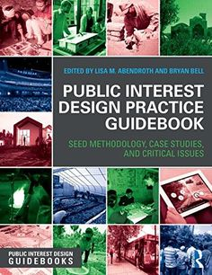 Public Interest Design Practice Guidebook: SEED Methodology, Case Studies, and Critical Issues (Public Interest Design Guidebooks) by Lisa M. Abendroth