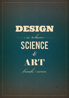 HELLO METRO: Wise Words  Design is Where Science and Art Break Even