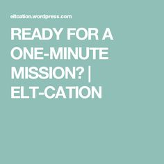 READY FOR A ONE-MINUTE MISSION? | ELT-CATION