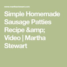 Simple Homemade Sausage Patties Recipe & Video | Martha Stewart