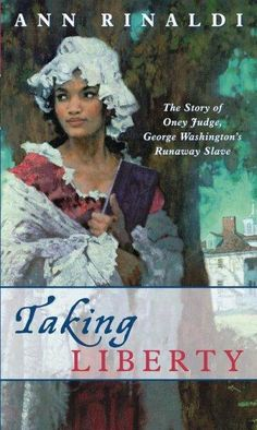 Taking Liberty: The Story of Oney Judge George Washington's Runaway Slave