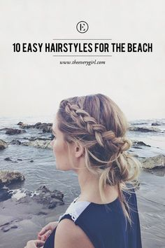 10 Easy Hairstyles for the Beach #theeverygirl More