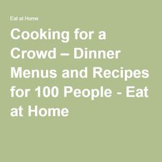 Cooking for a Crowd – Dinner Menus and Recipes for 100 People - Eat at Home